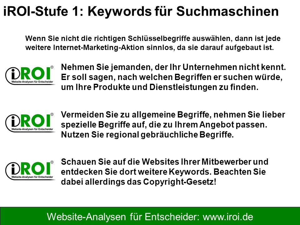 Website-Analysen für Entscheider: www.iroi.de Wenn Sie nicht die richtigen Schlüsselbegriffe auswählen, dann ist jede weitere Internet-Marketing-Aktion sinnlos, da sie darauf aufgebaut ist.