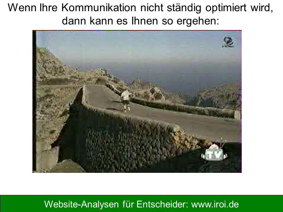 Website-Analysen für Entscheider: www.iroi.de Wenn Ihre Kommunikation nicht ständig optimiert wird, dann kann es Ihnen so ergehen: