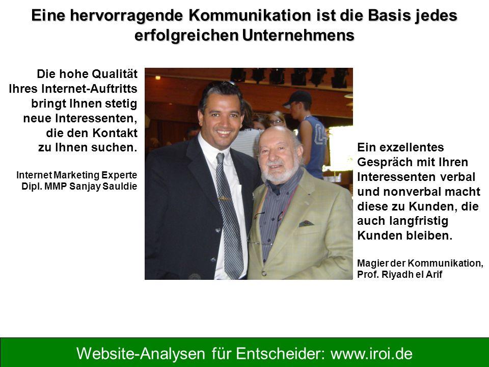 Website-Analysen für Entscheider: www.iroi.de Die hohe Qualität Ihres Internet-Auftritts bringt Ihnen stetig neue Interessenten, die den Kontakt zu Ihnen suchen.