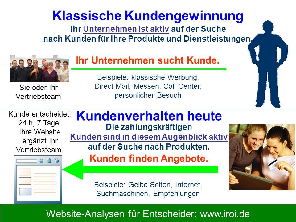Website-Analysen für Entscheider: www.iroi.de Klassische Kundengewinnung Ihr Unternehmen ist aktiv auf der Suche nach Kunden für Ihre Produkte und Dienstleistungen.