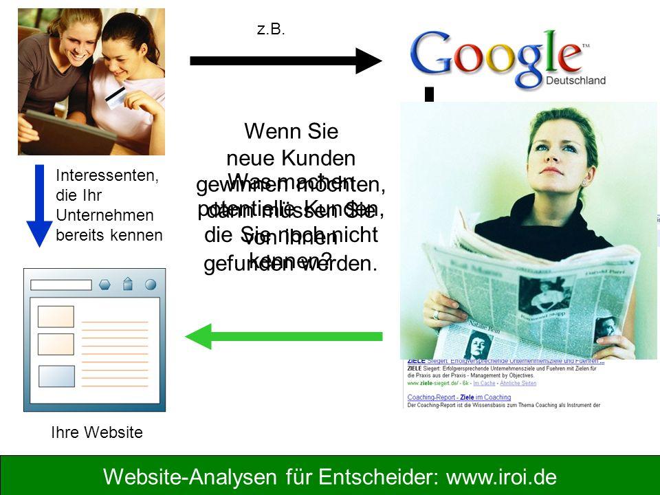Website-Analysen für Entscheider: www.iroi.de Wenn Sie neue Kunden gewinnen möchten, dann müssen Sie von ihnen gefunden werden. Interessenten, die Ihr