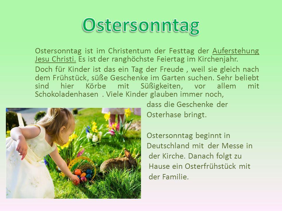 Ostersonntag ist im Christentum der Festtag der Auferstehung Jesu Christi. Es ist der ranghöchste Feiertag im Kirchenjahr. Doch für Kinder ist das ein