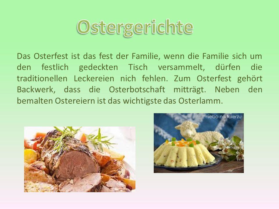 Das Osterfest ist das fest der Familie, wenn die Familie sich um den festlich gedeckten Tisch versammelt, dürfen die traditionellen Leckereien nich fe