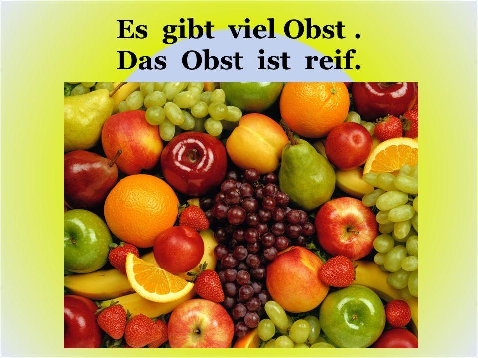Es gibt viel Obst. Das Obst ist reif.