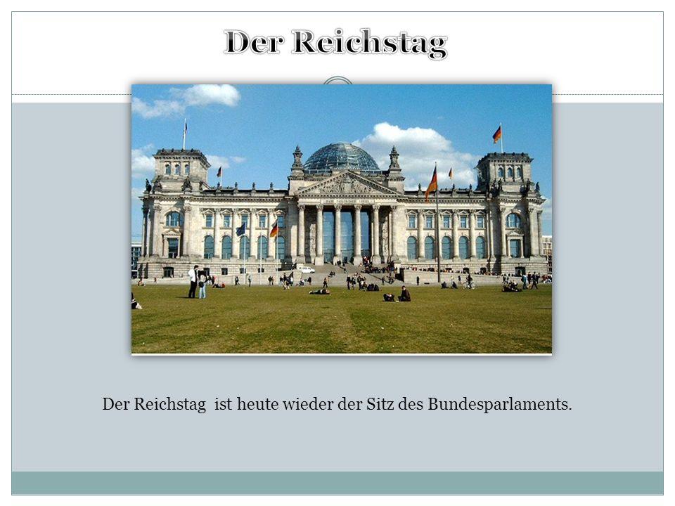 Der Reichstag ist heute wieder der Sitz des Bundesparlaments.