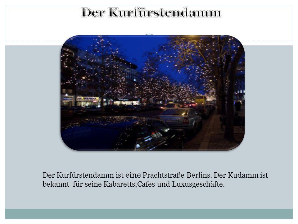 Der Kurfürstendamm ist eine Prachtstraße Berlins. Der Kudamm ist bekannt für seine Kabaretts,Cafes und Luxusgeschäfte.