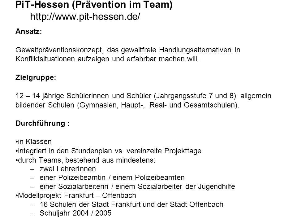 PiT-Hessen (Prävention im Team) http://www.pit-hessen.de/ Ansatz: Gewaltpräventionskonzept, das gewaltfreie Handlungsalternativen in Konfliktsituation