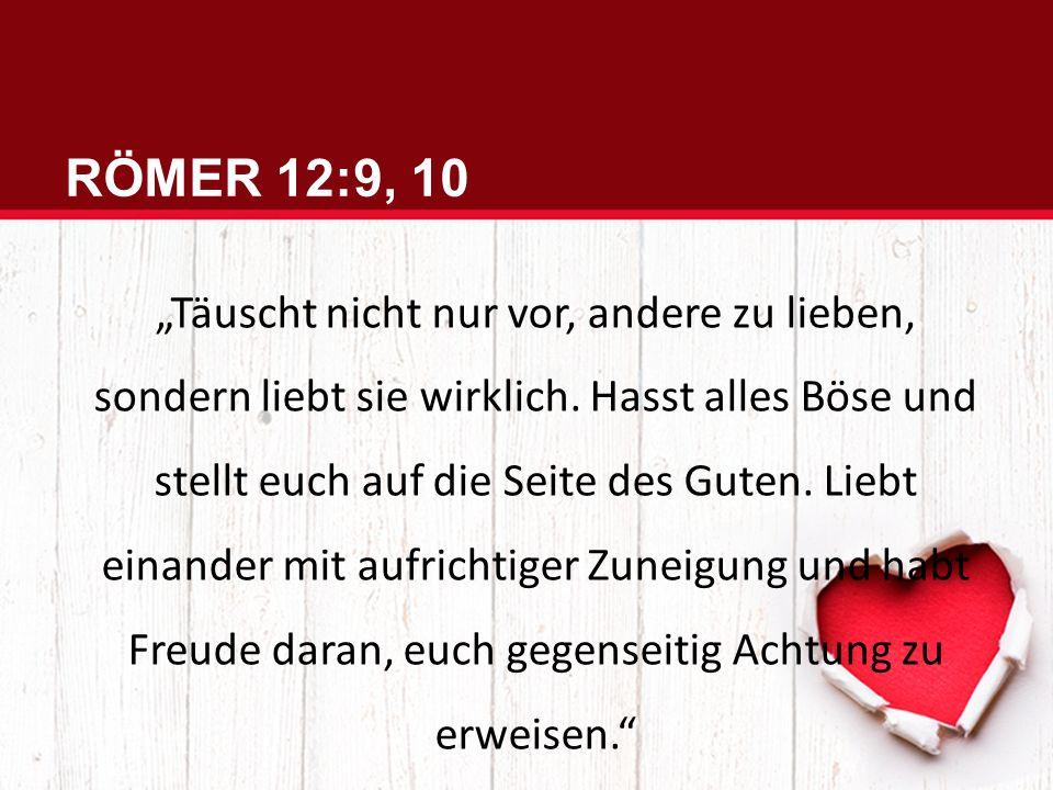 """RÖMER 12:9, 10 """"Täuscht nicht nur vor, andere zu lieben, sondern liebt sie wirklich."""
