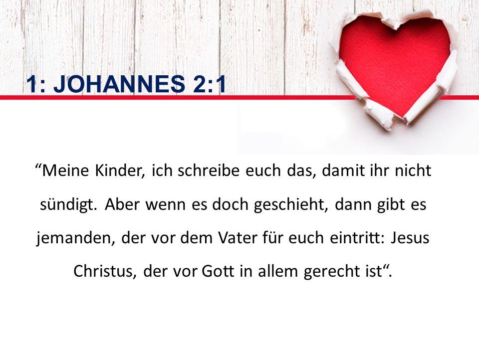 1: JOHANNES 2:1 Meine Kinder, ich schreibe euch das, damit ihr nicht sündigt.