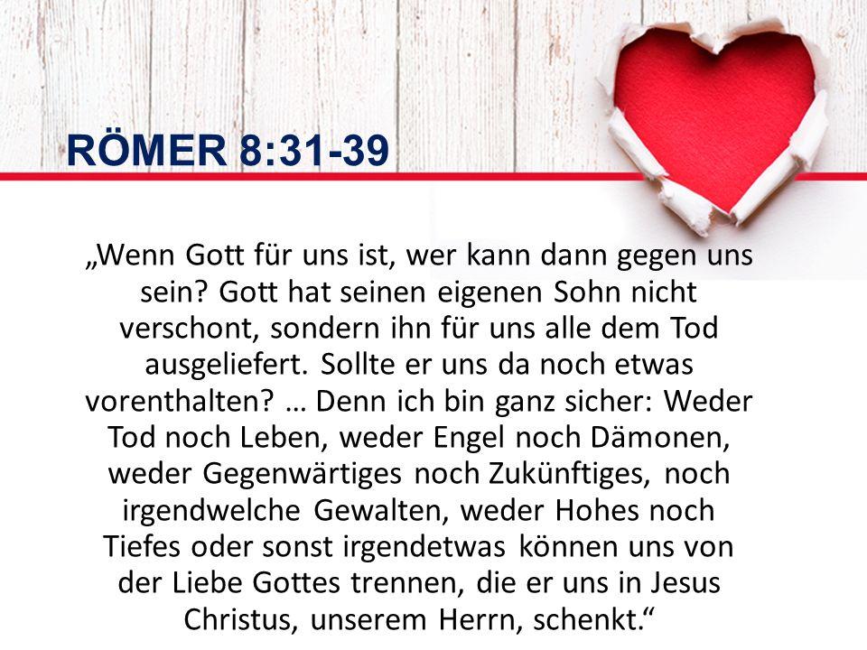 """""""Wenn Gott für uns ist, wer kann dann gegen uns sein."""