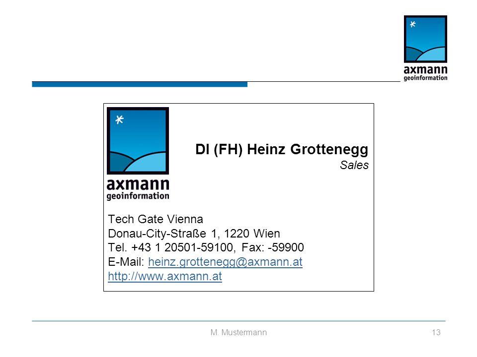 M. Mustermann13 DI (FH) Heinz Grottenegg Sales Tech Gate Vienna Donau-City-Straße 1, 1220 Wien Tel.