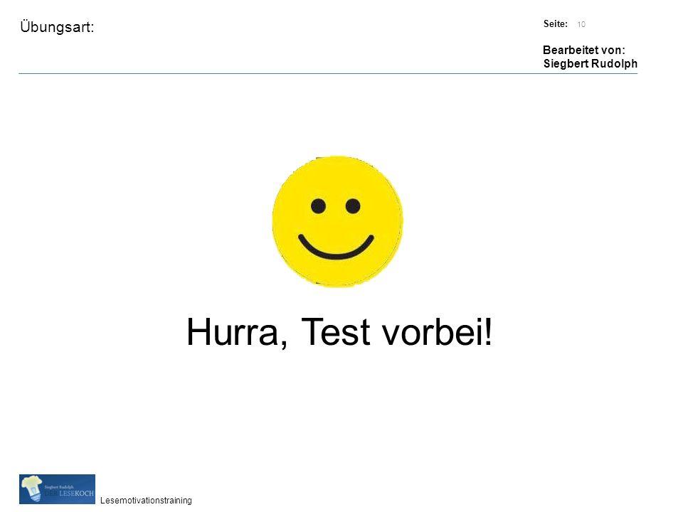 Übungsart: Titel: Quelle: Seite: Bearbeitet von: Siegbert Rudolph Lesemotivationstraining 10 Titel: Quelle: Hurra, Test vorbei!