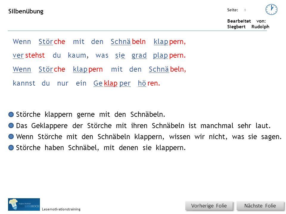 Übungsart: Seite: Bearbeitet von: Siegbert Rudolph Lesemotivationstraining 6 WennStörchemitdenSchnäbelnklappern, verstehstdukaum,wassiesiegradplappern.