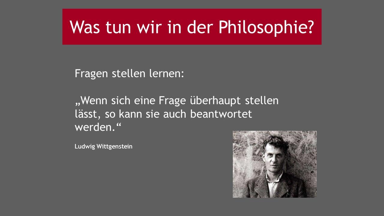 """Fragen stellen lernen: """"Wenn sich eine Frage überhaupt stellen lässt, so kann sie auch beantwortet werden. Ludwig Wittgenstein Was tun wir in der Philosophie"""