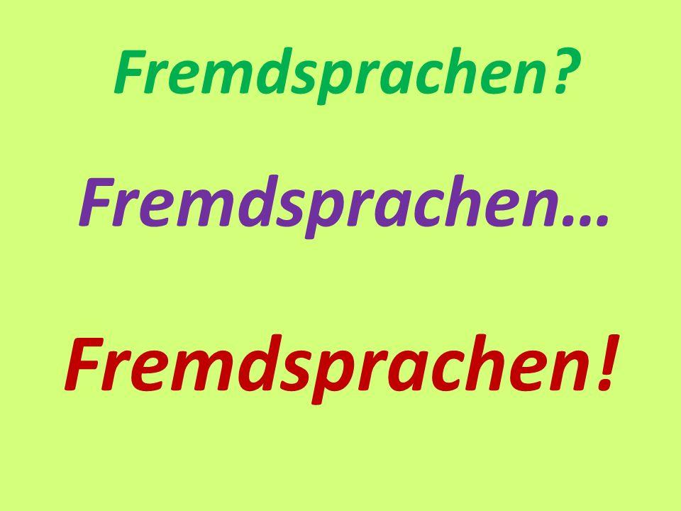 Fremdsprachen Fremdsprachen… Fremdsprachen!