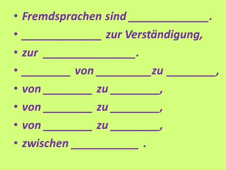 Fremdsprachen sind _____________. _____________ zur Verständigung, zur _______________.