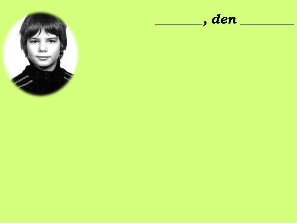 _______, den ________