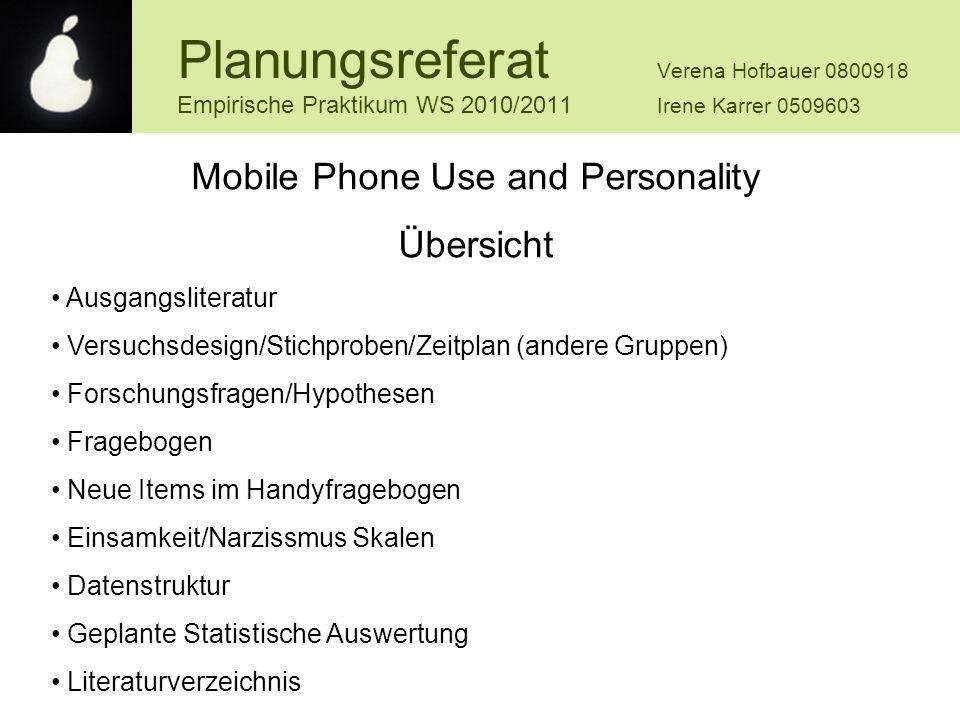 Planungsreferat Verena Hofbauer 0800918 Empirische Praktikum WS 2010/2011 Irene Karrer 0509603 Mobile Phone Use and Personality Übersicht Ausgangslite