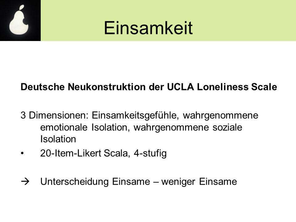 Einsamkeit Deutsche Neukonstruktion der UCLA Loneliness Scale 3 Dimensionen: Einsamkeitsgefühle, wahrgenommene emotionale Isolation, wahrgenommene soz