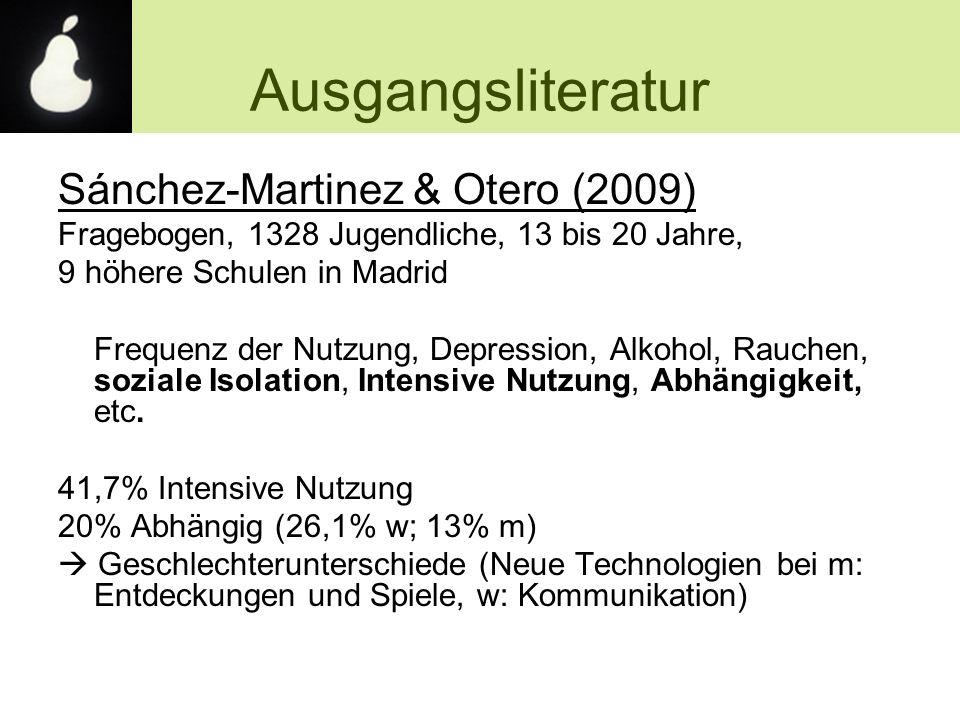 Ausgangsliteratur Sánchez-Martinez & Otero (2009) Fragebogen, 1328 Jugendliche, 13 bis 20 Jahre, 9 höhere Schulen in Madrid Frequenz der Nutzung, Depr
