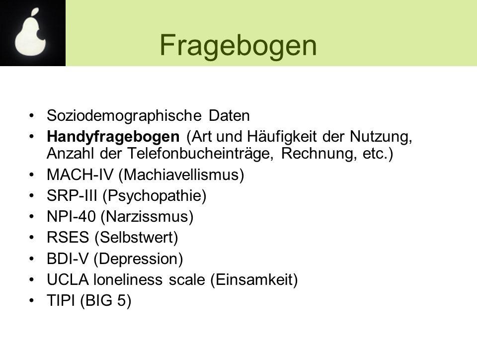 Soziodemographische Daten Handyfragebogen (Art und Häufigkeit der Nutzung, Anzahl der Telefonbucheinträge, Rechnung, etc.) MACH-IV (Machiavellismus) S
