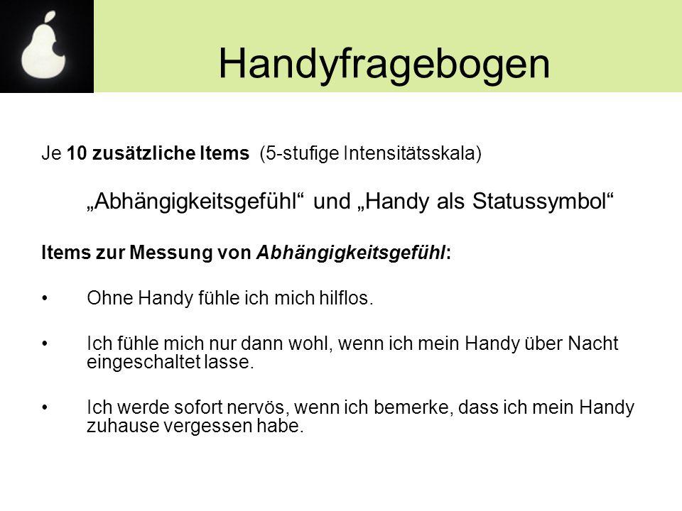 """Handyfragebogen Je 10 zusätzliche Items (5-stufige Intensitätsskala) """"Abhängigkeitsgefühl"""" und """"Handy als Statussymbol"""" Items zur Messung von Abhängig"""