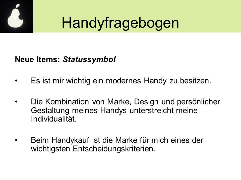 Handyfragebogen Neue Items: Statussymbol Es ist mir wichtig ein modernes Handy zu besitzen. Die Kombination von Marke, Design und persönlicher Gestalt