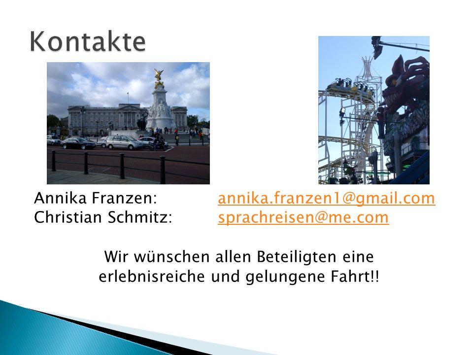 Annika Franzen:annika.franzen1@gmail.comannika.franzen1@gmail.com Christian Schmitz: sprachreisen@me.comsprachreisen@me.com Wir wünschen allen Beteiligten eine erlebnisreiche und gelungene Fahrt!!