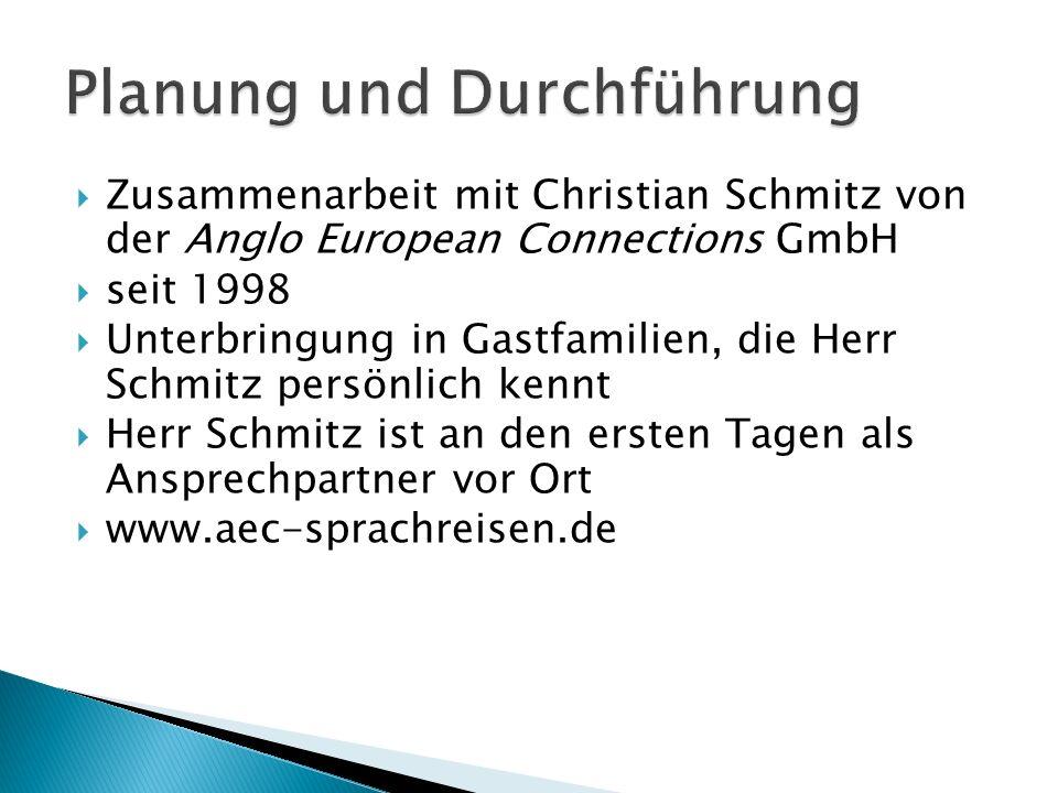  Zusammenarbeit mit Christian Schmitz von der Anglo European Connections GmbH  seit 1998  Unterbringung in Gastfamilien, die Herr Schmitz persönlich kennt  Herr Schmitz ist an den ersten Tagen als Ansprechpartner vor Ort  www.aec-sprachreisen.de