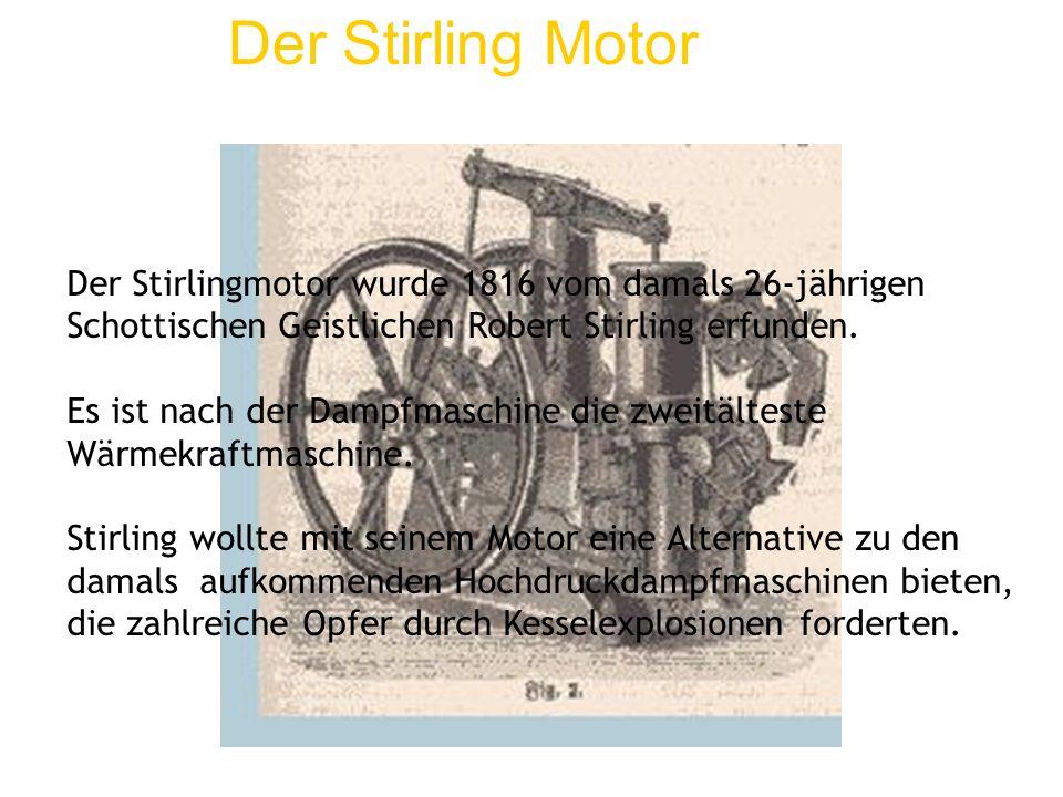 Der Stirling Motor Der Stirlingmotor wurde 1816 vom damals 26-jährigen Schottischen Geistlichen Robert Stirling erfunden.