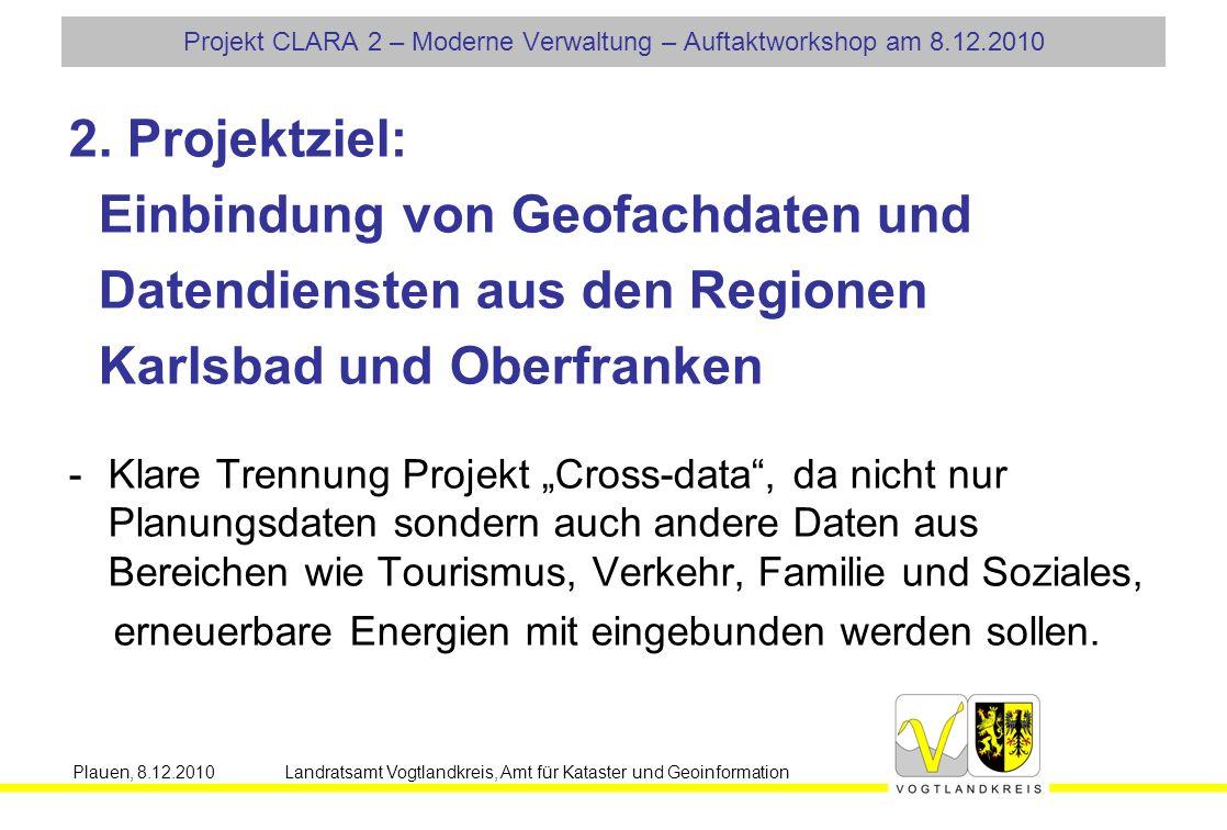 Plauen, 8.12.2010 Landratsamt Vogtlandkreis, Amt für Kataster und Geoinformation Projekt CLARA 2 – Moderne Verwaltung – Auftaktworkshop am 8.12.2010 2.