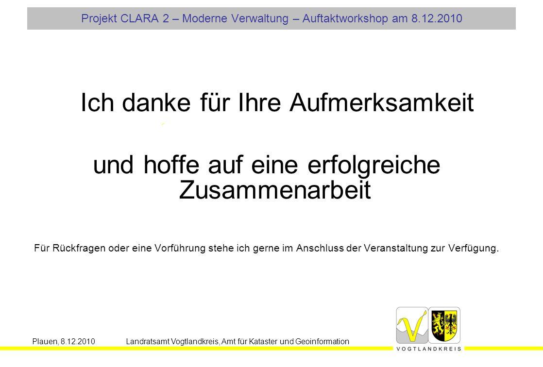 Plauen, 8.12.2010 Landratsamt Vogtlandkreis, Amt für Kataster und Geoinformation Ich danke für Ihre Aufmerksamkeit und hoffe auf eine erfolgreiche Zusammenarbeit Für Rückfragen oder eine Vorführung stehe ich gerne im Anschluss der Veranstaltung zur Verfügung.