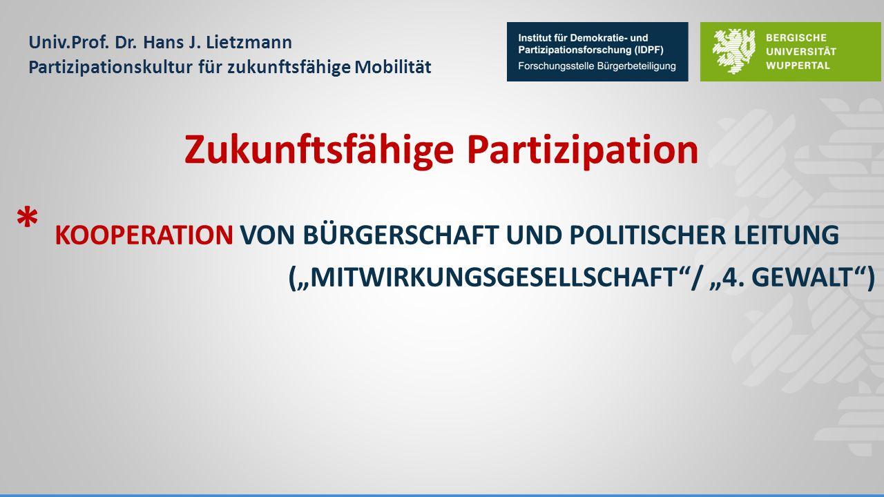 """Univ.Prof. Dr. Hans J. Lietzmann Partizipationskultur für zukunftsfähige Mobilität * KOOPERATION VON BÜRGERSCHAFT UND POLITISCHER LEITUNG (""""MITWIRKUNG"""
