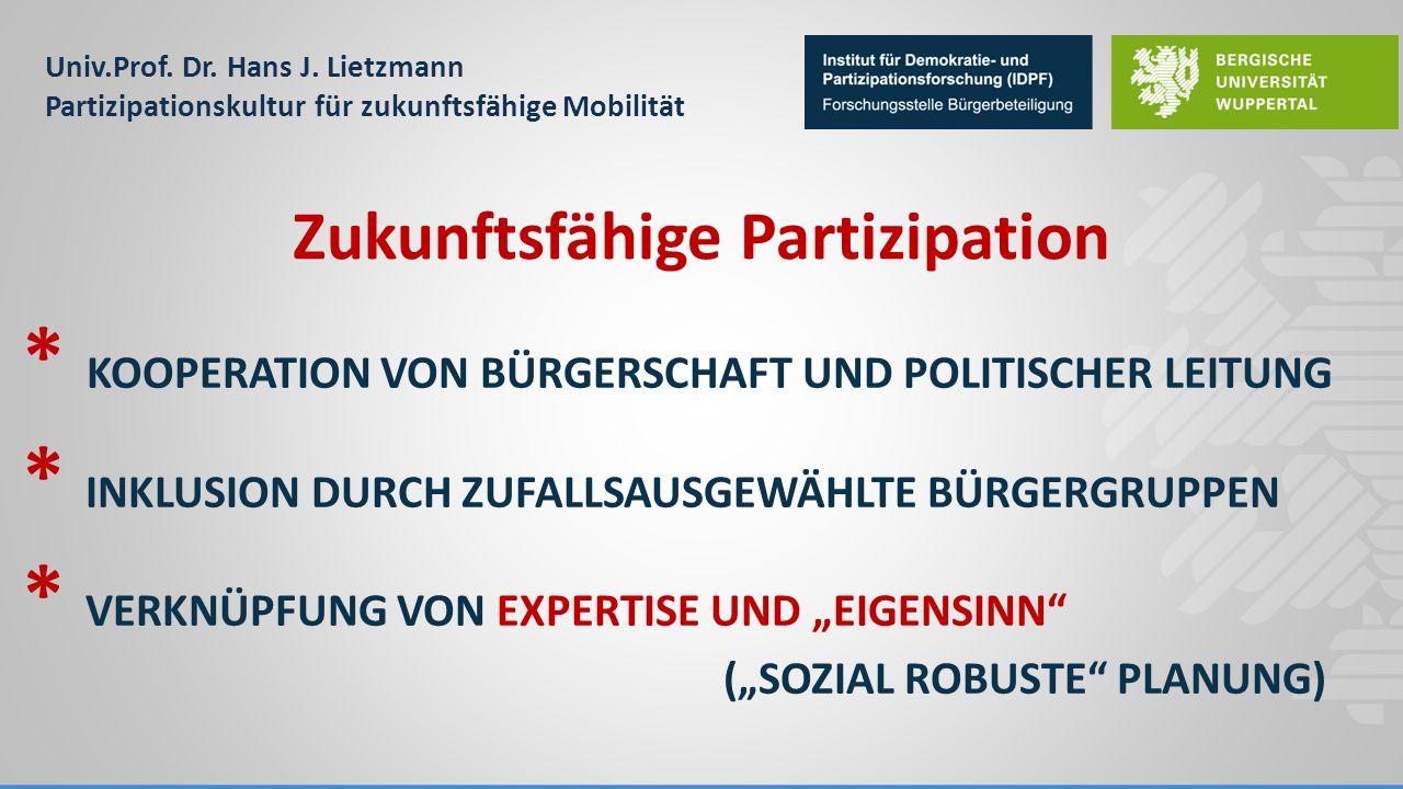 Univ.Prof. Dr. Hans J. Lietzmann Partizipationskultur für zukunftsfähige Mobilität * KOOPERATION VON BÜRGERSCHAFT UND POLITISCHER LEITUNG * INKLUSION
