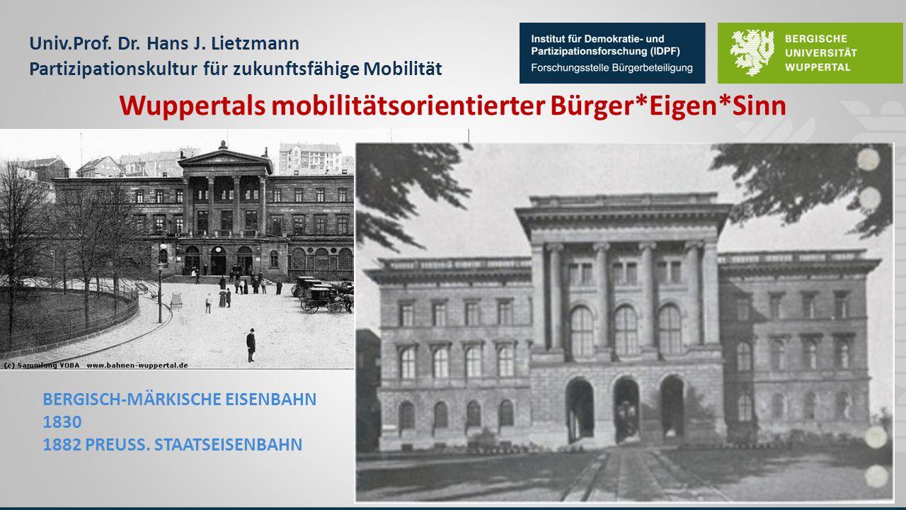 Univ.Prof. Dr. Hans J. Lietzmann Partizipationskultur für zukunftsfähige Mobilität BERGISCH-MÄRKISCHE EISENBAHN 1830 1882 PREUSS. STAATSEISENBAHN Wupp