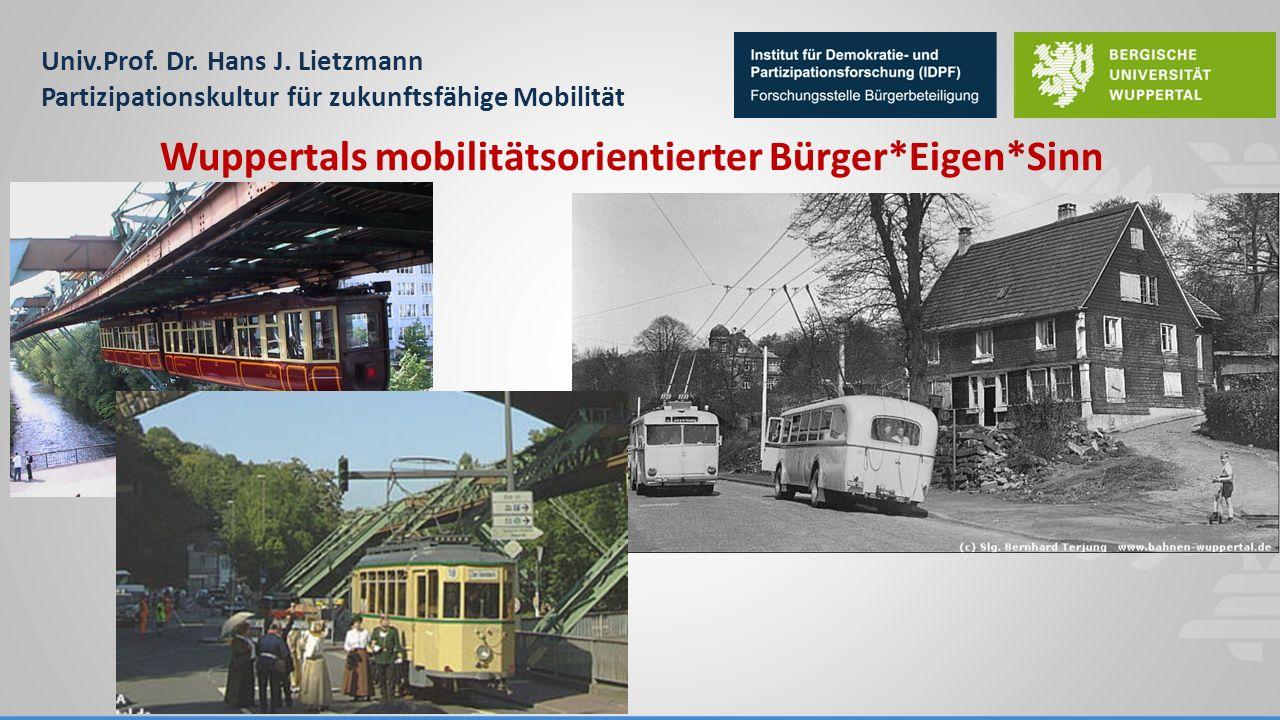Univ.Prof. Dr. Hans J. Lietzmann Partizipationskultur für zukunftsfähige Mobilität Wuppertals mobilitätsorientierter Bürger*Eigen*Sinn