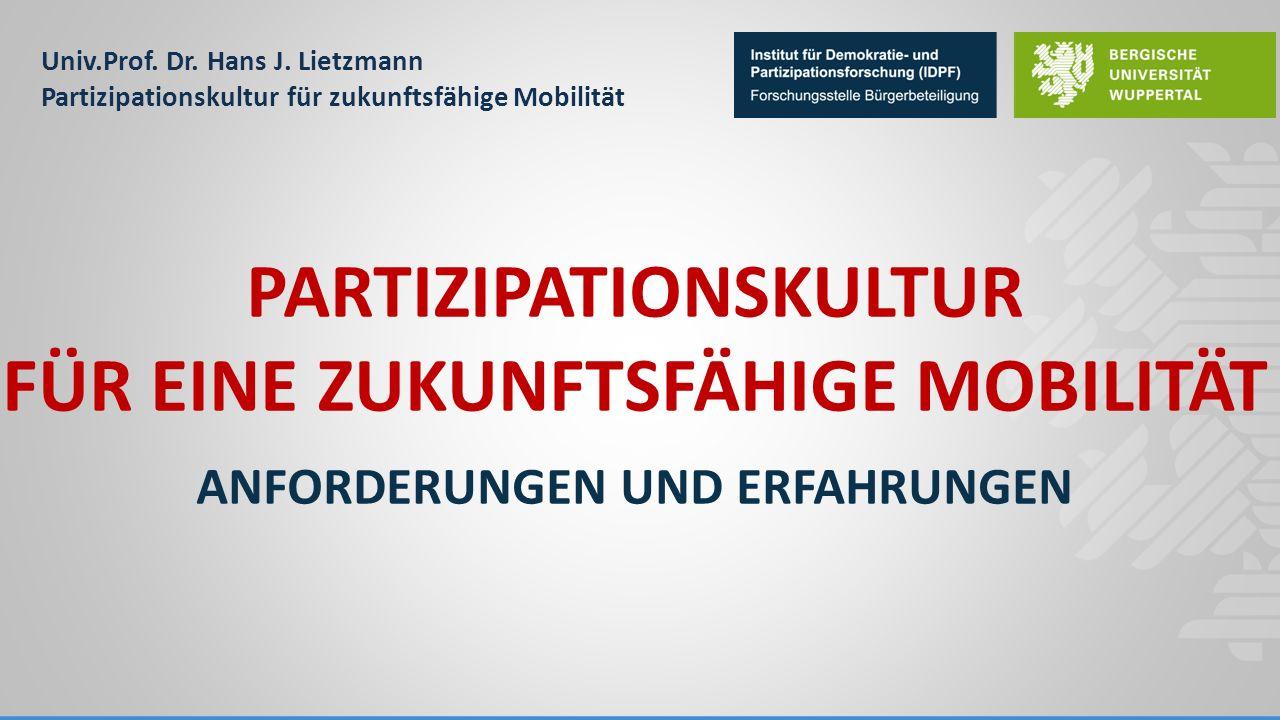 Univ.Prof. Dr. Hans J. Lietzmann Partizipationskultur für zukunftsfähige Mobilität PARTIZIPATIONSKULTUR FÜR EINE ZUKUNFTSFÄHIGE MOBILITÄT ANFORDERUNGE
