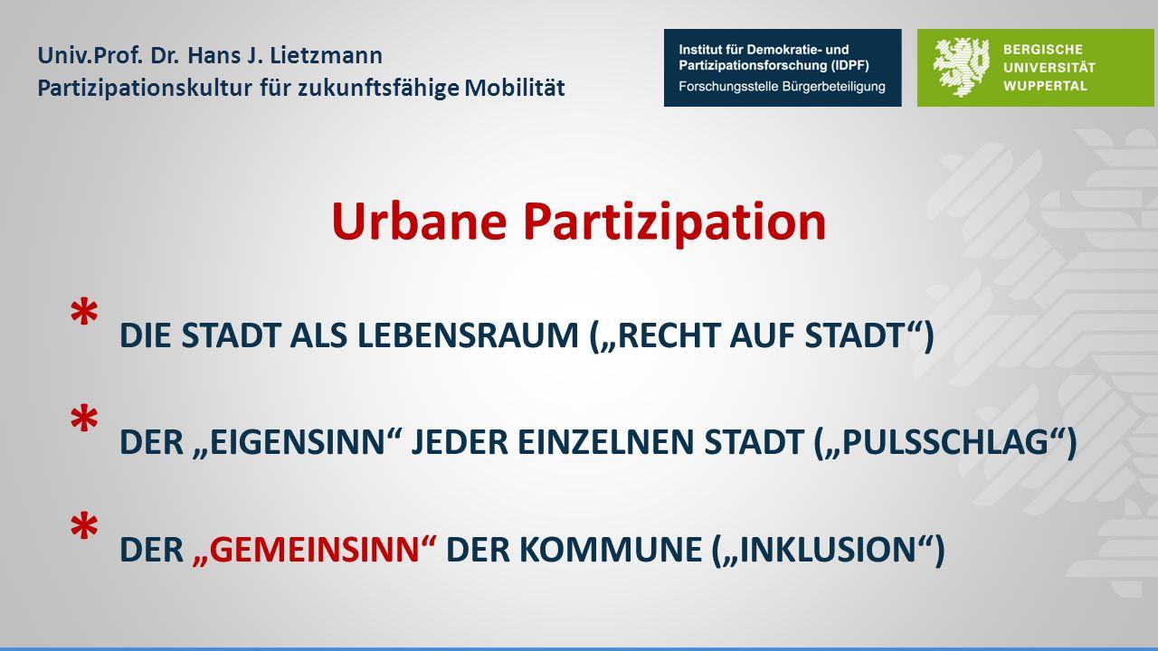 """Univ.Prof. Dr. Hans J. Lietzmann Partizipationskultur für zukunftsfähige Mobilität * DIE STADT ALS LEBENSRAUM (""""RECHT AUF STADT"""") * DER """"EIGENSINN"""" JE"""