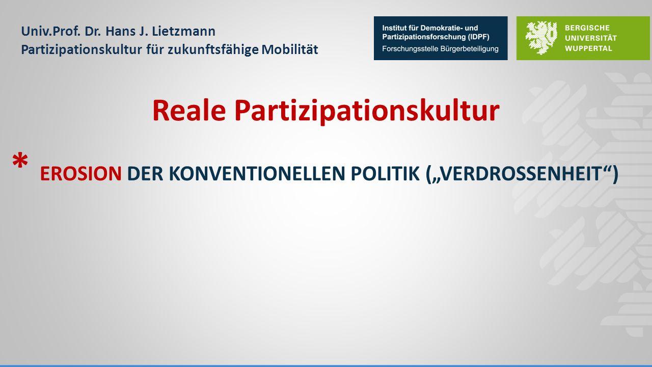 """Univ.Prof. Dr. Hans J. Lietzmann Partizipationskultur für zukunftsfähige Mobilität * EROSION DER KONVENTIONELLEN POLITIK (""""VERDROSSENHEIT"""") Reale Part"""