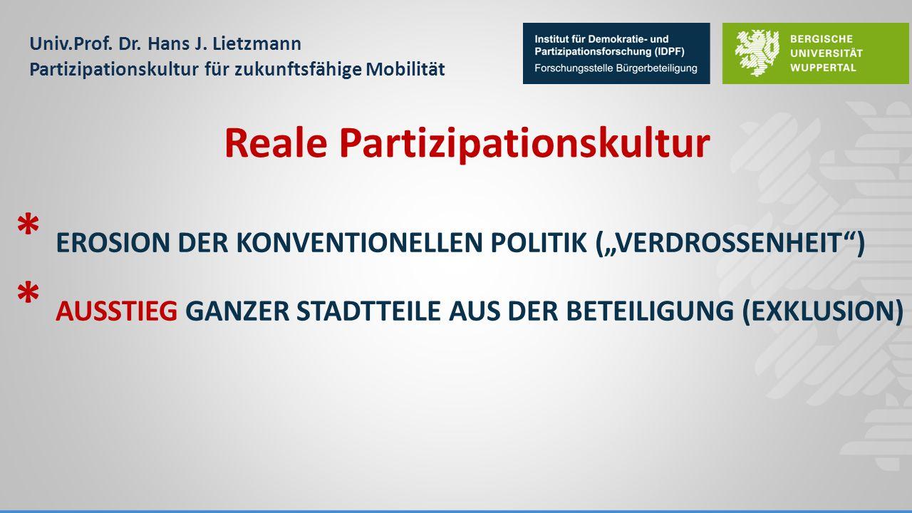 """Univ.Prof. Dr. Hans J. Lietzmann Partizipationskultur für zukunftsfähige Mobilität * EROSION DER KONVENTIONELLEN POLITIK (""""VERDROSSENHEIT"""") * AUSSTIEG"""