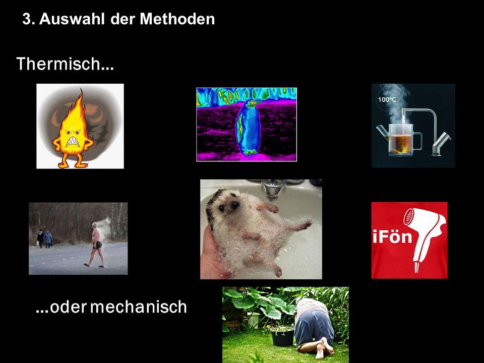 3. Auswahl der Methoden …oder mechanisch Thermisch…
