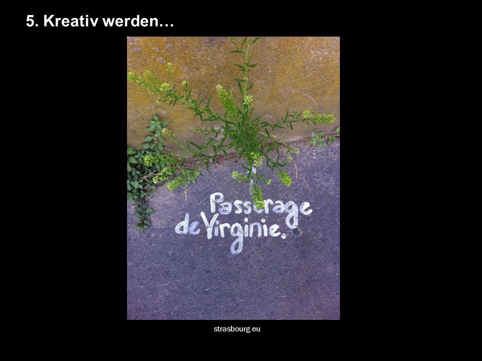 5. Kreativ werden… strasbourg.eu