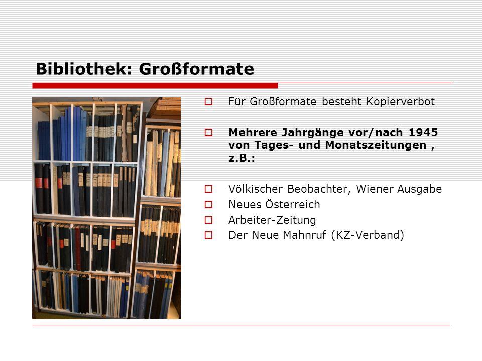 Bibliothek: Großformate  Für Großformate besteht Kopierverbot  Mehrere Jahrgänge vor/nach 1945 von Tages- und Monatszeitungen, z.B.:  Völkischer Be
