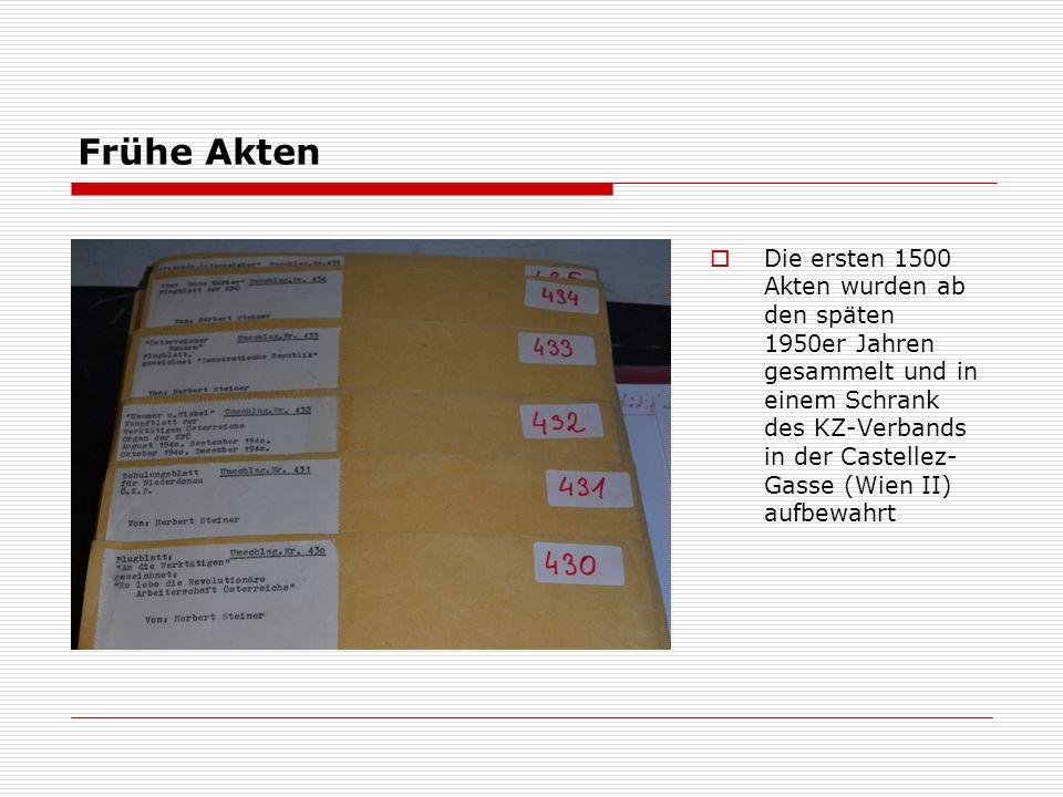 Frühe Akten  Die ersten 1500 Akten wurden ab den späten 1950er Jahren gesammelt und in einem Schrank des KZ-Verbands in der Castellez- Gasse (Wien II