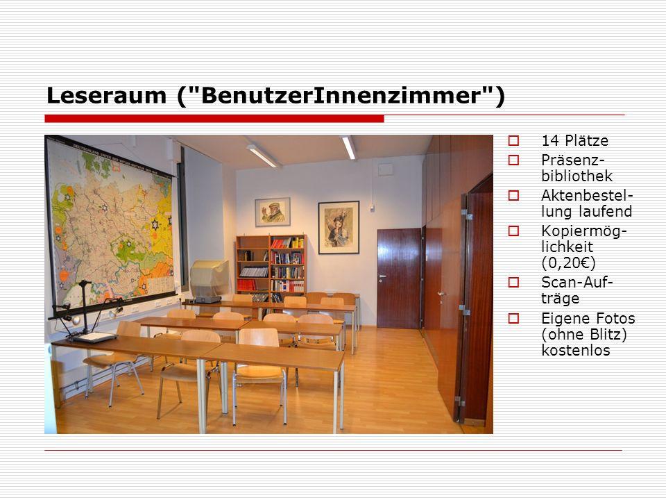 Leseraum ( BenutzerInnenzimmer )  14 Plätze  Präsenz- bibliothek  Aktenbestel- lung laufend  Kopiermög- lichkeit (0,20€)  Scan-Auf- träge  Eigene Fotos (ohne Blitz) kostenlos