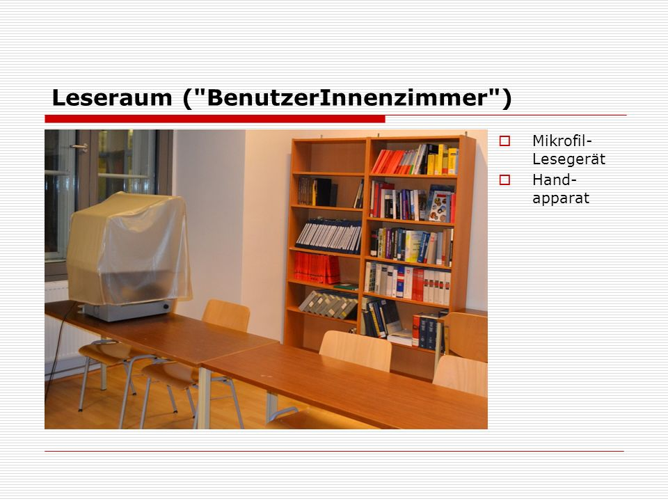 Leseraum ( BenutzerInnenzimmer )  Mikrofil- Lesegerät  Hand- apparat