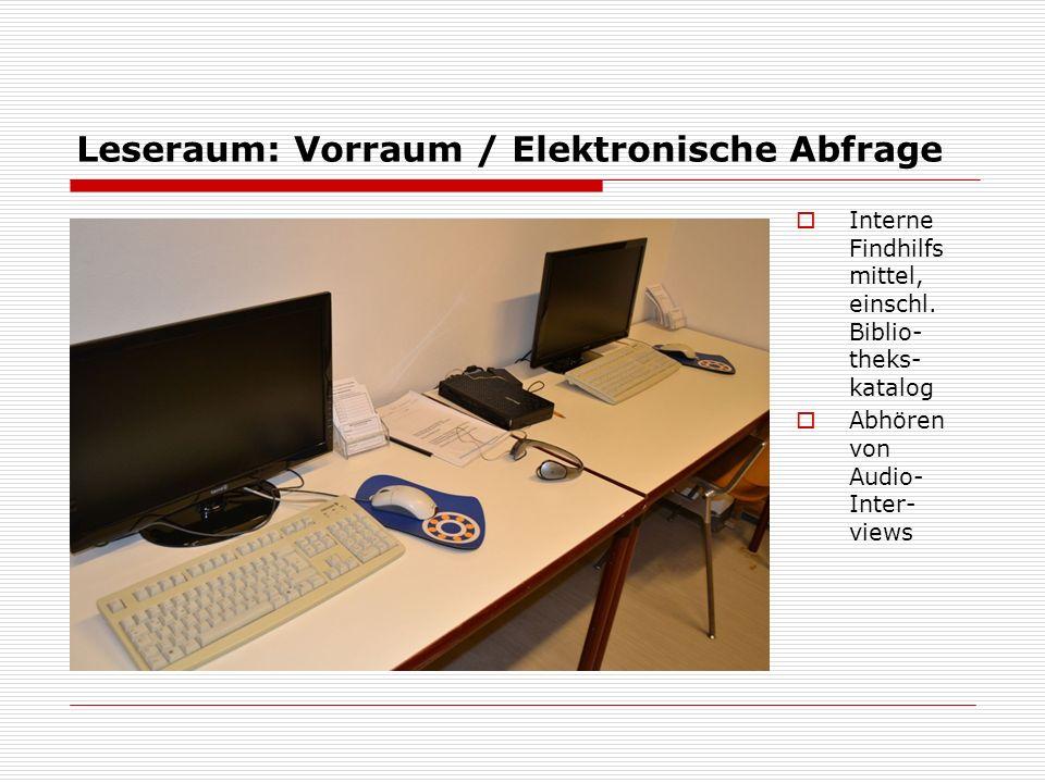 Leseraum: Vorraum / Elektronische Abfrage  Interne Findhilfs mittel, einschl. Biblio- theks- katalog  Abhören von Audio- Inter- views