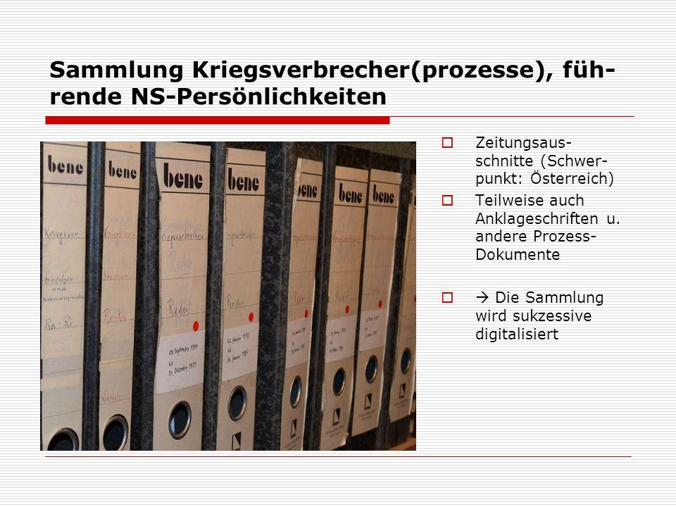 Sammlung Kriegsverbrecher(prozesse), füh- rende NS-Persönlichkeiten  Zeitungsaus- schnitte (Schwer- punkt: Österreich)  Teilweise auch Anklageschrif