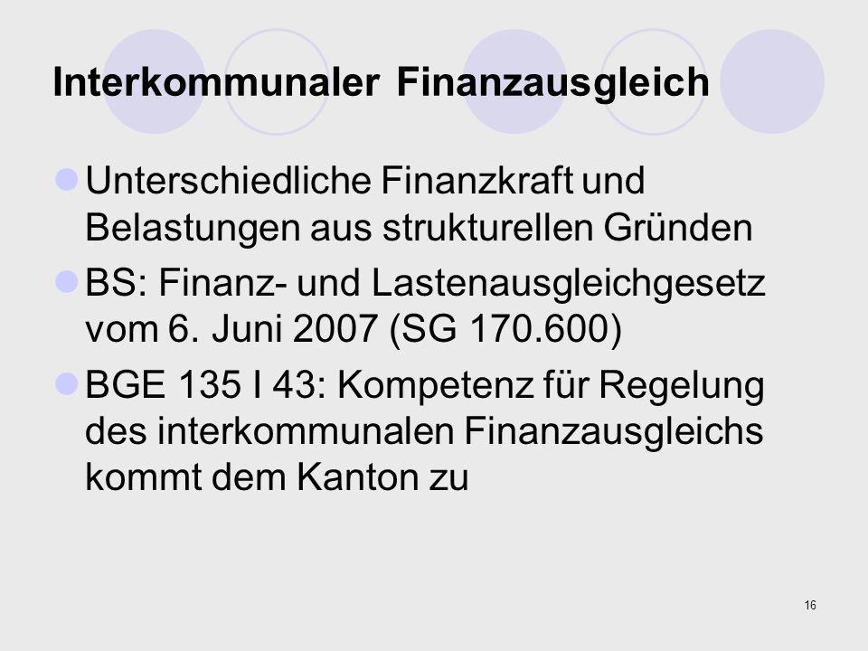 16 Interkommunaler Finanzausgleich Unterschiedliche Finanzkraft und Belastungen aus strukturellen Gründen BS: Finanz- und Lastenausgleichgesetz vom 6.
