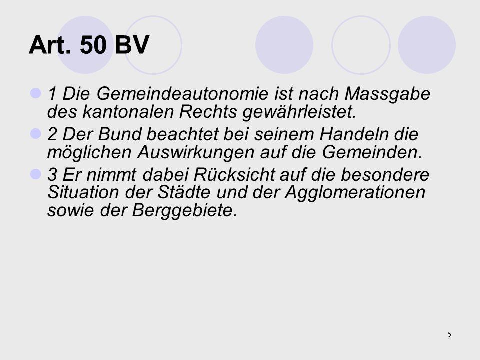 5 Art. 50 BV 1 Die Gemeindeautonomie ist nach Massgabe des kantonalen Rechts gewährleistet. 2 Der Bund beachtet bei seinem Handeln die möglichen Auswi